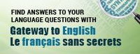 Find answers to your language questions with Gateway to English | Le français sans secrets.